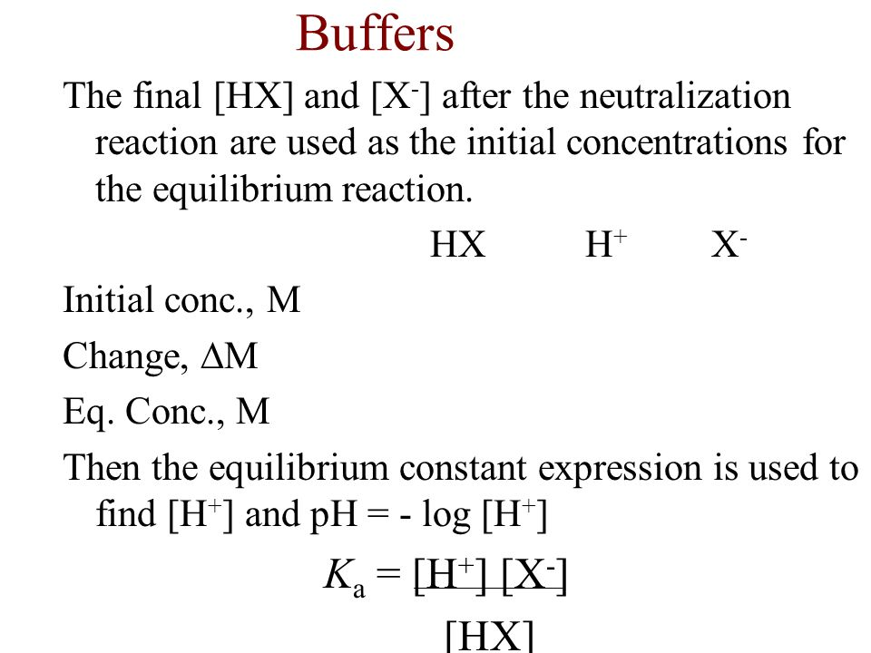 Buffers The final [HX] and [X-] after the neutralization reaction are used as the initial concentrations for the equilibrium reaction.